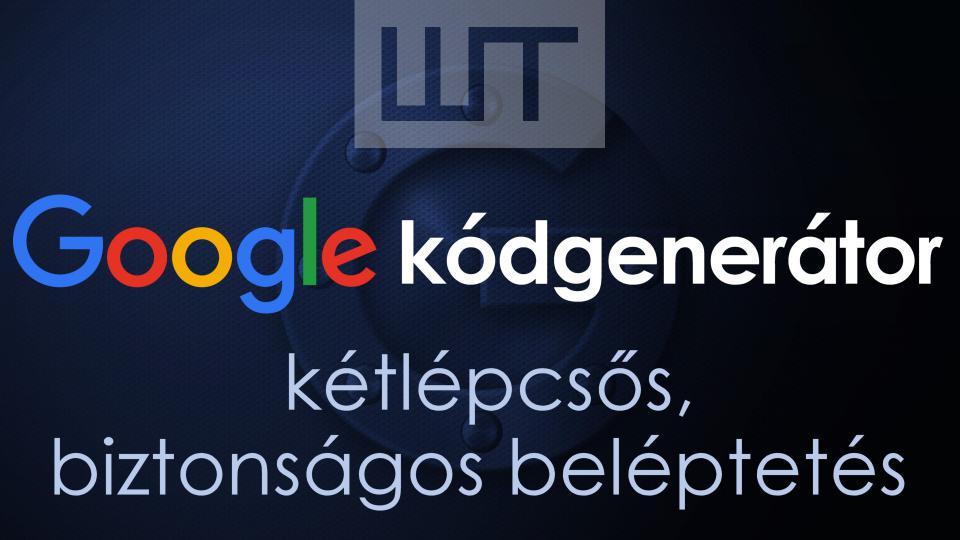 Kétlépcsős, biztonságos beléptetés a Google kódgenerátorral
