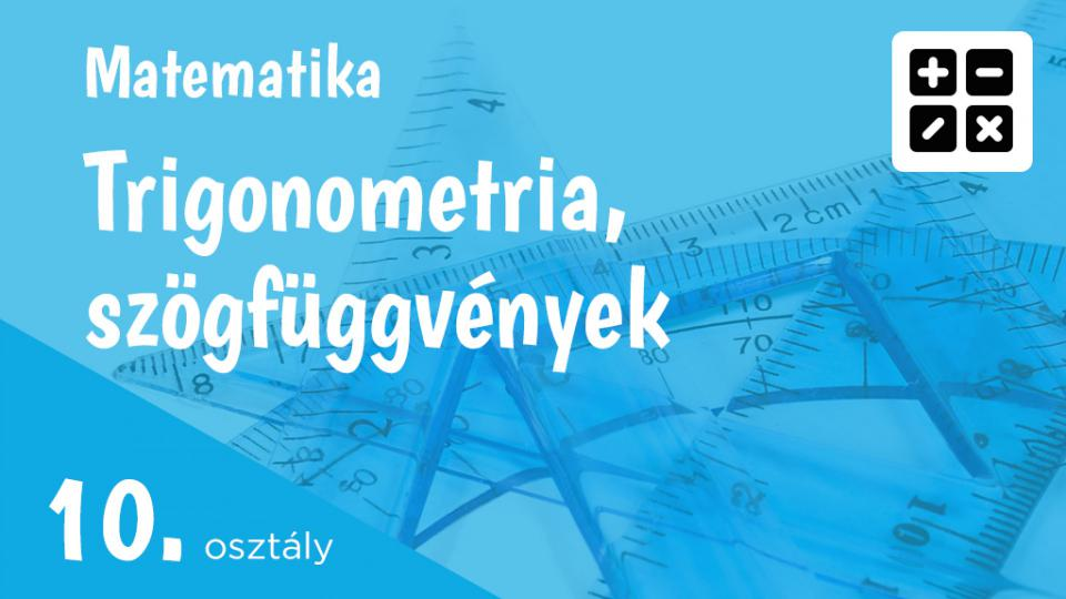 Trigonometria, szögfüggvények 10. osztály